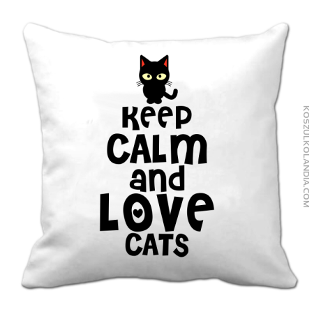 Keep calm and Love Cats Czarny Kot Filuś - Poduszka