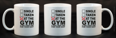 SINGLE TAKEN AT THE GYM & dont have time for your shit - Kubek ceramiczny