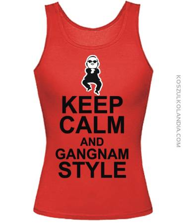 KEEP CALM and GANGNAM Style - TOP Damski