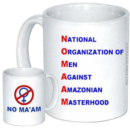 No Ma`am National Organization of Men Against Amazonian Masterhood - kubek ceramiczny z nadrukiem