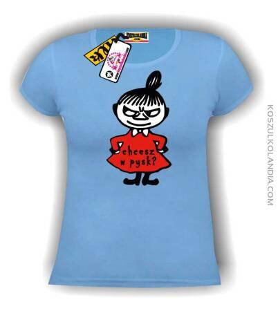 Chcesz w pysk- koszulka damska