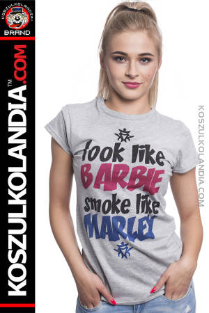 Look Like Barbie Smoke like Marley - koszulka Damska
