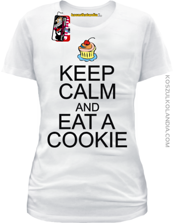 Keep Calm and eat a Cookie - koszulka damska z nadrukiem