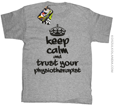 Keep Calm and trust your Physiotherapist - Koszulka Dziecięca