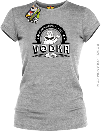 Always Drunk As Fuck VODKA Est 1405 - Koszulka damska
