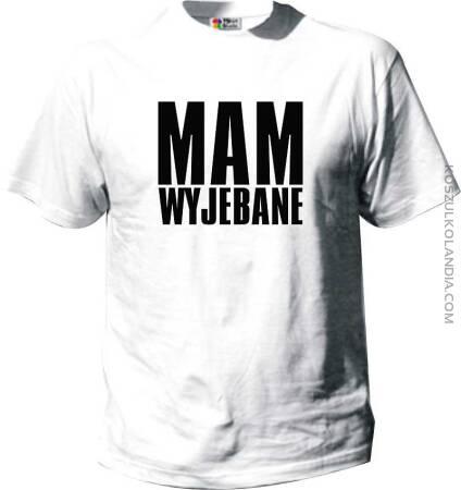 Mam Wyjebane - Kultowy Tshirt