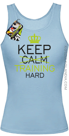 Keep Calm and TRAINING HARD - Top damski