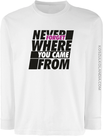 Never forget where you came from - Longsleeve dziecięcy biały