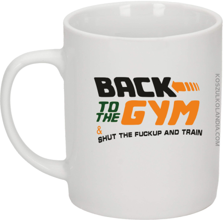 Back to the GYM and SHUT THE FUCKUP and train - Kubek ceramiczny