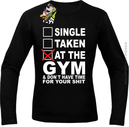 SINGLE TAKEN AT THE GYM  & dont have time for your shit - Longsleeve męski
