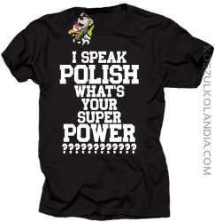 I speak Polish What`s Your Super POWER ? - koszulki męskie z nadrukami 6