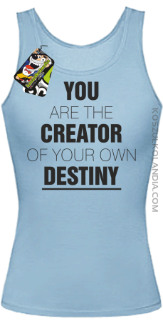 You are the CREATOR of your own DESTINY - Top Damski