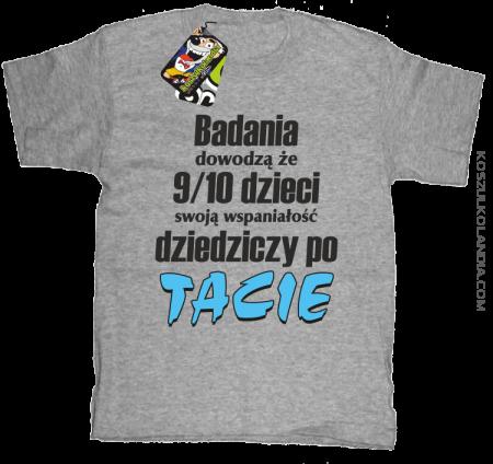 Badania dowodzą, że 9/10 dzieci swoją wspaniałość dziedziczy po tacie-Koszulka dziecięca