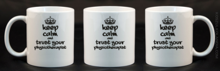 Keep Calm and trust your Physiotherapist - Kubek Ceramiczny