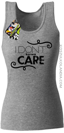 I Don`t ku#wa Care - Top damski