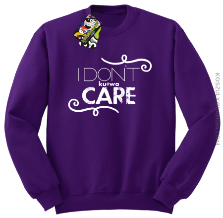 I Don`t ku#wa Care - Bluza STANDARD