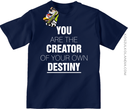 You are the CREATOR of your own DESTINY - Koszulka Dziecięca
