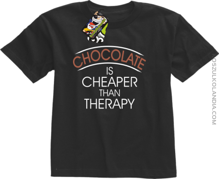 Chocolate is cheaper than therapy - Koszulka dziecięca