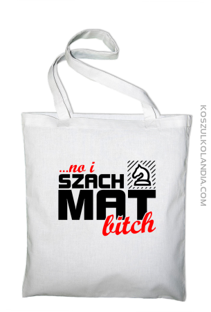 No i szach mat bitch - Torba EKO