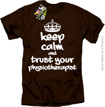 Keep Calm and trust your Physiotherapist - Koszulka Męska