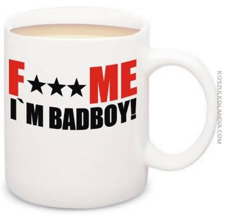 FUCK ME I`m BadBoy - Kubek na kawe