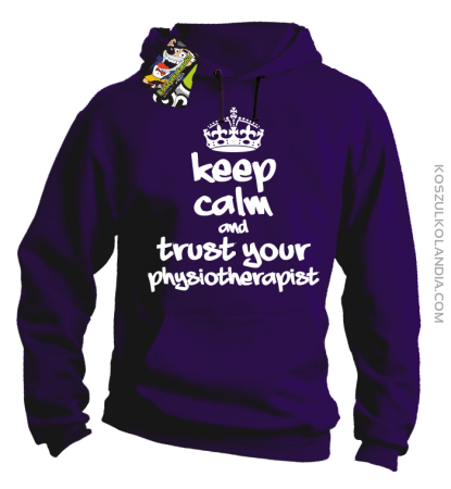 Keep Calm and trust your Physiotherapist - Bluza z kapturem