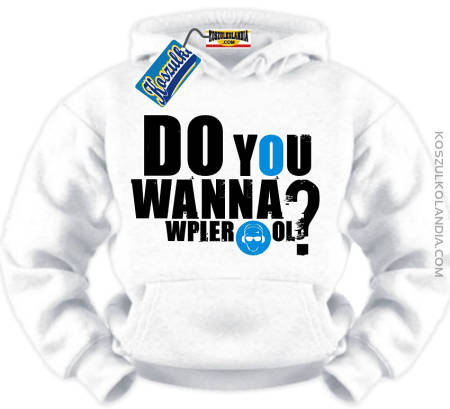 DO YOU WANNA Wpier*ol ? Bluza Nr KODIA00151bl
