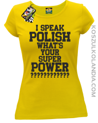 I speak Polish What`s Your Super POWER ? - koszulki damskie  z nadrukami 6