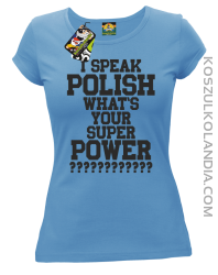 I speak Polish What`s Your Super POWER ?  4