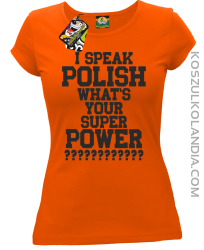 I speak Polish What`s Your Super POWER ? - koszulki damskie  z nadrukami koszulkolandia
