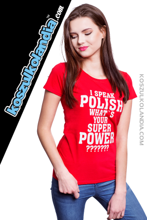 I speak Polish What`s Your Super POWER ? - koszulki damskie  z nadrukami