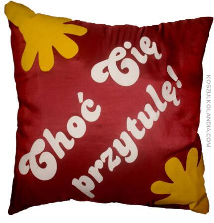Choć cię przytulę - poduszka do przytulania ;o)