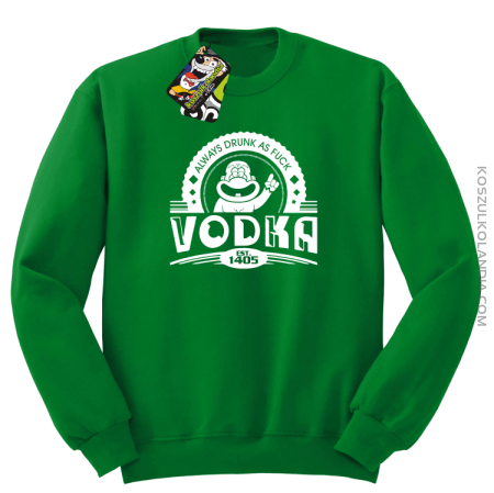 Always Drunk As Fuck VODKA Est 1405 - Bluza męska standard bez kaptura