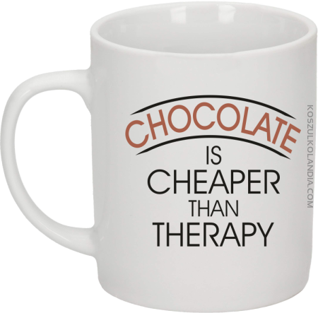 Chocolate is cheaper than therapy - Kubek ceramiczny