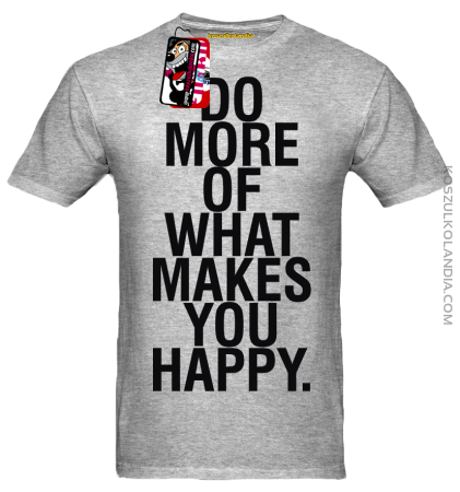 DO MORE OF WHAT MAKES YOU HAPPY - koszulka męska