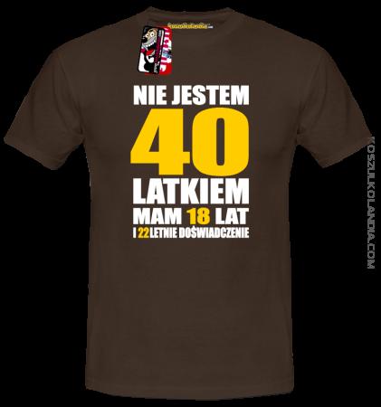 Nie jestem czterdziestolatkiem 40-latkiem mam 18 lat i 22 letnie doświadczenie - koszulka męska
