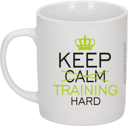 Keep Calm and TRAINING HARD - Kubek ceramiczny