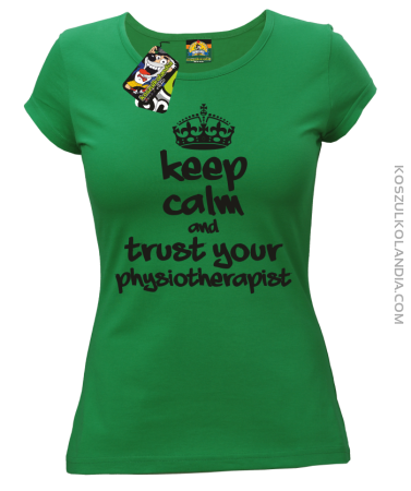 Keep Calm and trust your Physiotherapist - Koszulka Damska