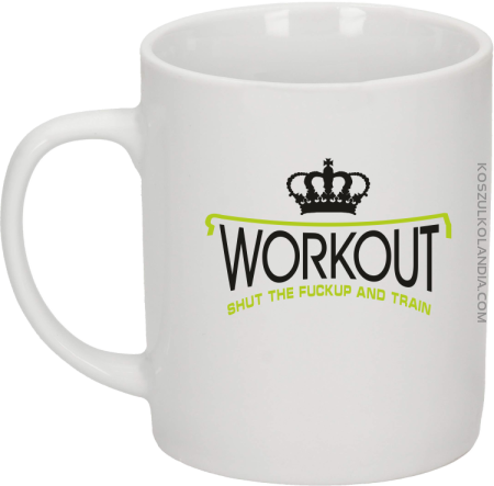 Workout shut the FUCKUP and train - Kubek ceramiczny