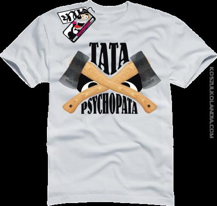 ef5551eb3 TATA PSYCHOPATA - super koszulka na Dzień Ojca - koszulka męska Nr  KODIA00044