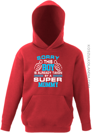 Sorry this boy is already taken by a super mommy - Bluza dziecięca z kapturem