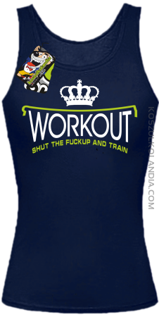 Workout shut the FUCKUP and train - Top damski