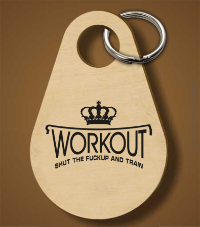 Workout shut the FUCKUP and train - Breloczek
