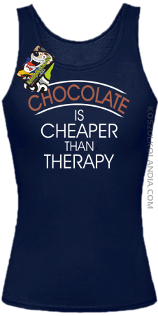 Chocolate is cheaper than therapy - Top damski