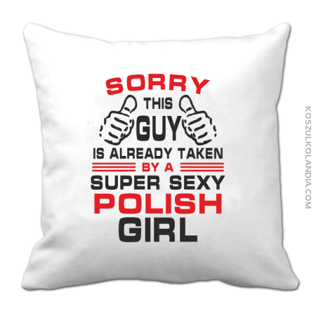Sorry this guy is already taken by a super sexy polish girl - Poduszka