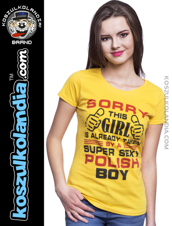 Sorry this girl is already taken by a super sexy polish Boy -  Koszulka damska