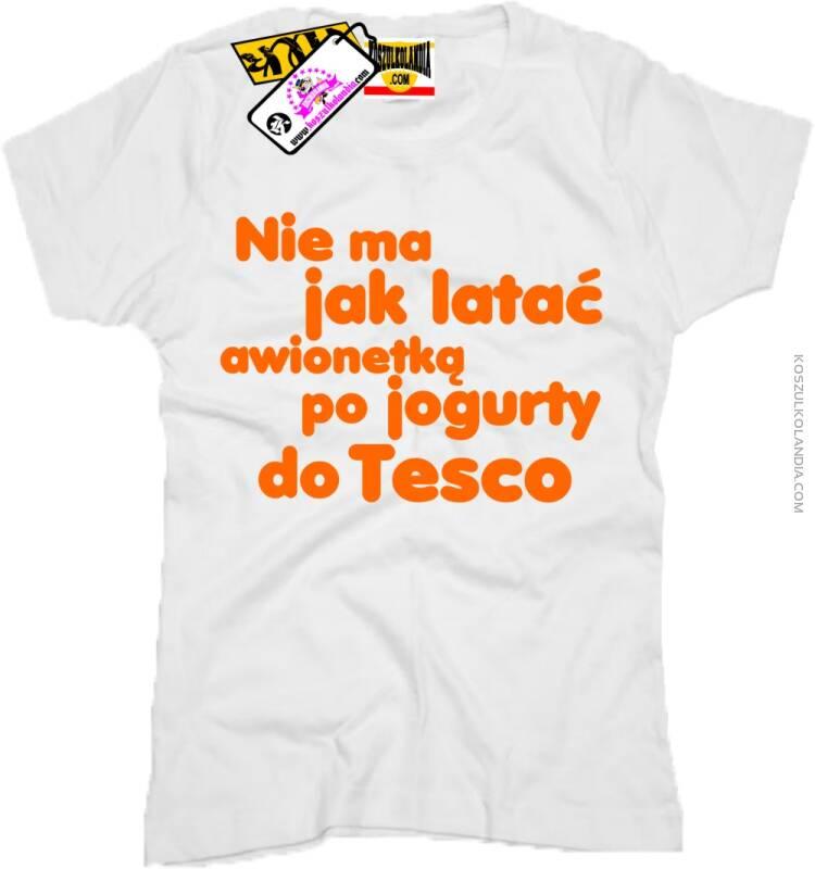 Nie ma jak latać awionetką po jogurty do TESCO Koszulka Damska