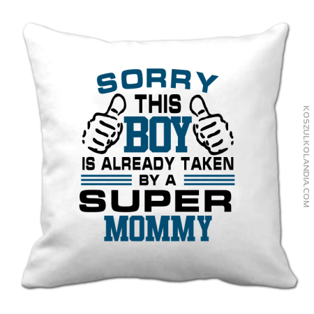 Sorry this boy is already taken by a super mommy - Poduszka
