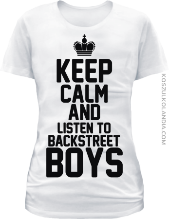 Keep Calm and listen to Backstreet Boys - koszulka damska