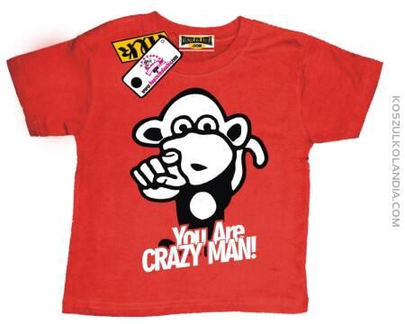 Małpka You are crazy man ! - koszulka dziecięca